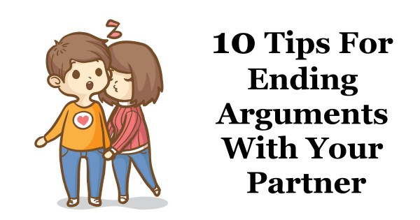 10 Tips For Ending Arguments With Your Partner