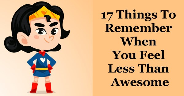 17 Things To Remember When You Feel Less Than Awesome