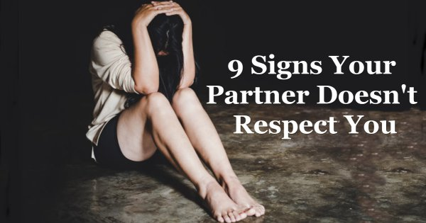 9 Signs Your Partner Doesn't Respect You