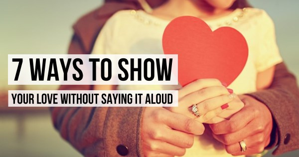 How To Show Someone You Love Them Without Saying It