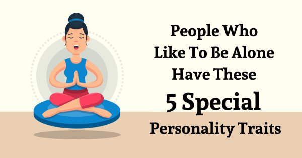 People Who Like To Be Alone Have These 5 Special Personality Traits