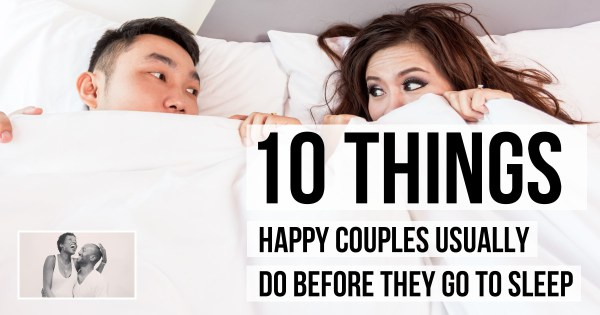 10 Things Happy Couples Usually Do Before They Go to Sleep