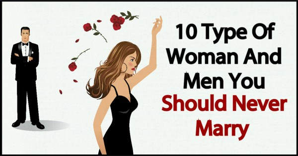 10 Type Of Woman And Men You Should Never Marry