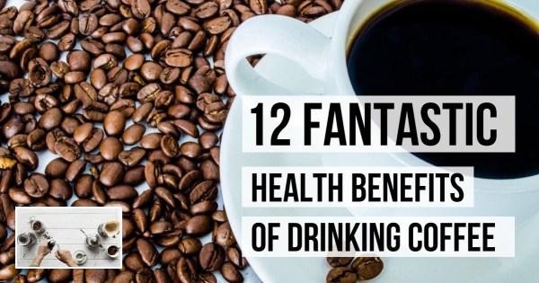 12 Impressive Health Benefits of Drinking Coffee
