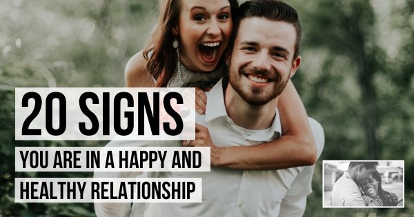 20 Signs You Are In A Happy And Healthy Relationship