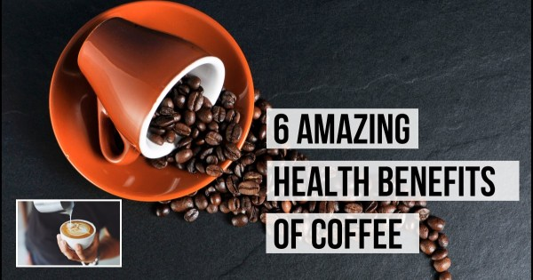 6 Amazing Health Benefits of Coffee That'll Motivate You To Start Drinking