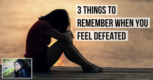 Always Remember These 3 Things When You Are Feeling Down