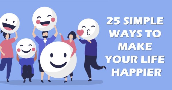 How to Be Happy in Life? 25 Simple Ways to Make Your Life Happier