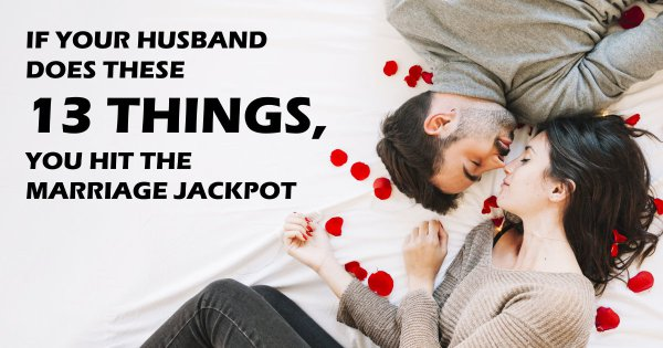 If Your Husband Does These 13 Things, You Hit the Marriage Jackpot