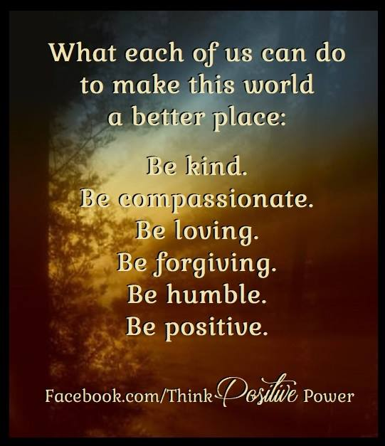 Let's make this world a better place.  .  .  Think Positive Power