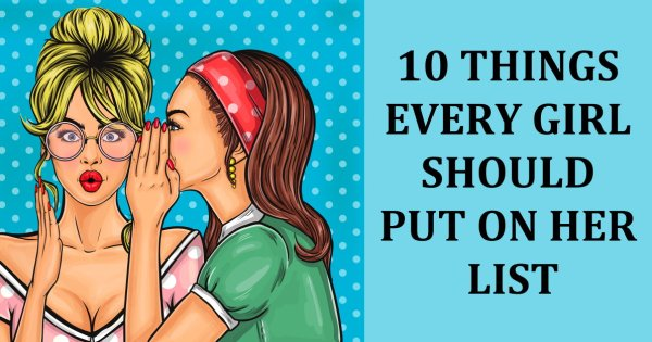 10 Things Every Girl Should Put On Her List