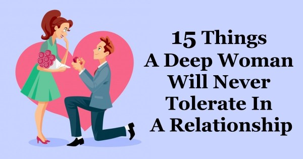 15 Things A Deep Woman Will Never Tolerate In A Relationship