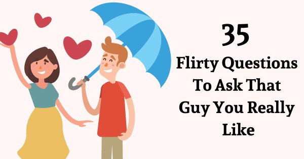 35 Flirty Questions To Ask That Guy You Really Like