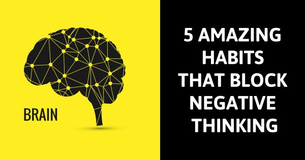 5 Amazing Habits That Block Negative Thinking