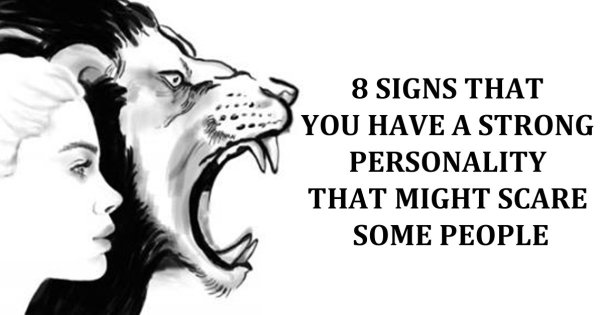 8 Signs That You Have A Strong Personality That Might Intimidate Some People
