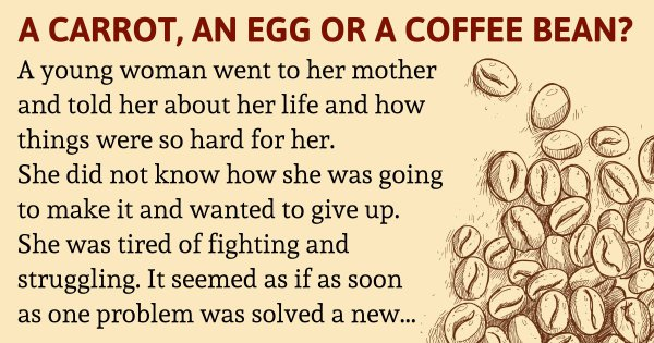 Are You A Carrot, An Egg Or A Coffee Bean? – An Inspiring Story