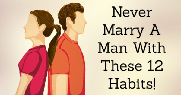 Never Marry A Man With These 12 Habits!