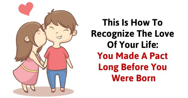 This Is How To Recognize The Love Of Your Life: You Made A Pact Long Before You Were Born