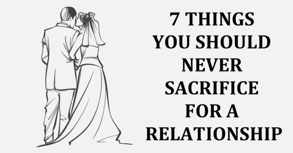 7 Things You Should NEVER Sacrifice For A Relationship