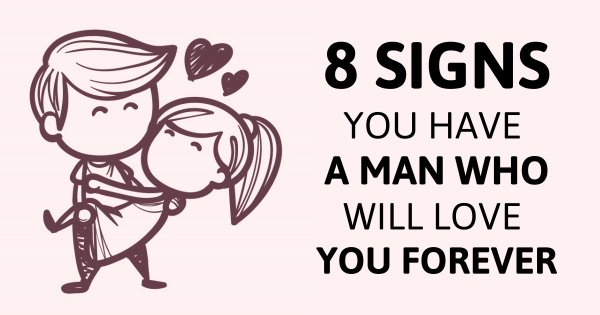 8 Signs You Have A Man Who Will Love You Forever