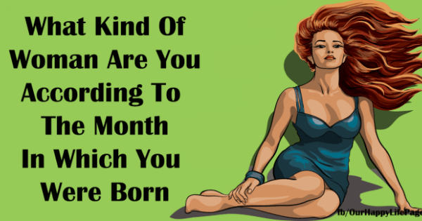 Find Out What Kind Of Woman Are You According To The Month In Which You Are Born?