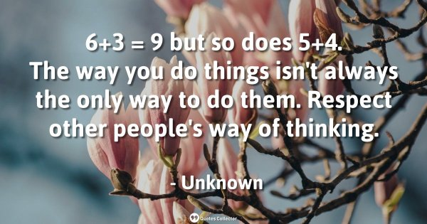 6+3 = 9 but so does 5+4. The way you do things isn't always the only way to do them. Respect oth ...