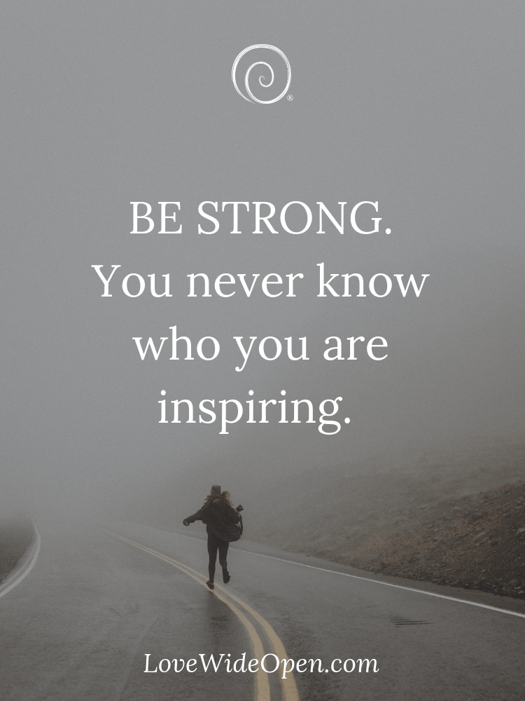 Be Strong You Never Know Who You Are Inspiring True Inspiring