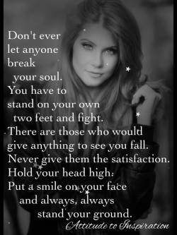 Don't ever let anyone break your soul …