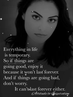 Everything in life is temporary …