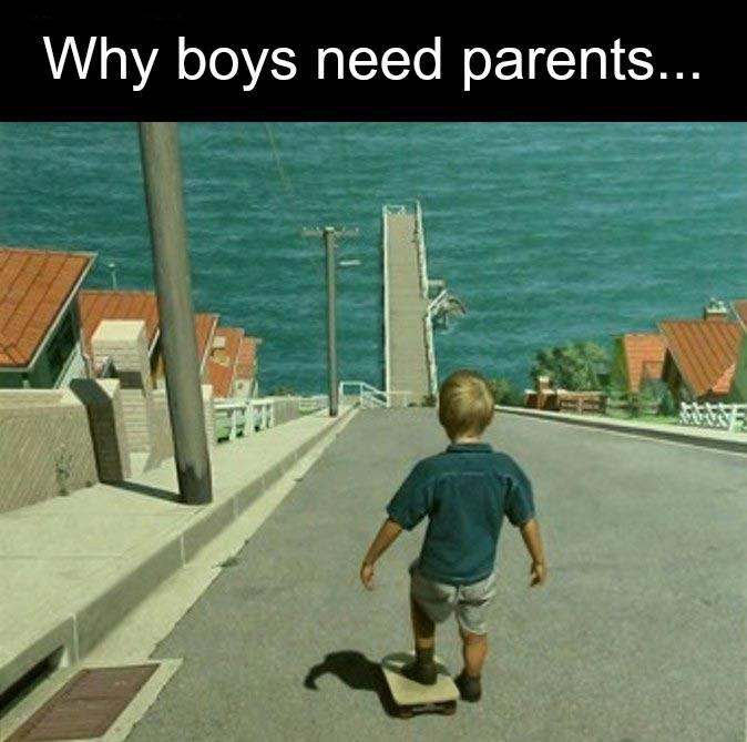 Why boys need parents… :P