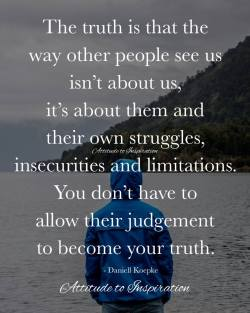 <3 The truth is that the way other people see us isn't about us …