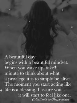 A beautiful day begins with a beautiful mindset …