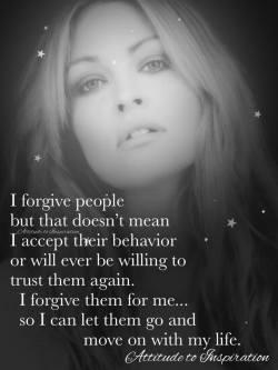 I forgive people …