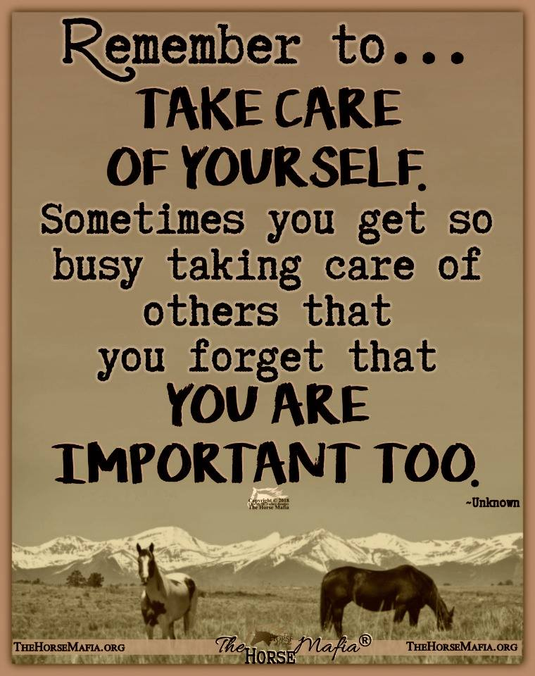 Remember to take care of yourself.  The Horse Mafia®  Cowgirl Charity and The Horse Mafia®