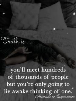 Truth is … you'll meet hundreds of thousands of people but you're only going t ...