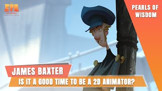 James Baxter's Answer to: Is it a good time to be a 2D animator?