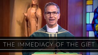 The Immediacy Of The Gift | Homily: Father Bryan Parrish