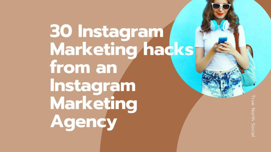 30 Instagram Marketing Hacks from An Instagram Marketing Agency