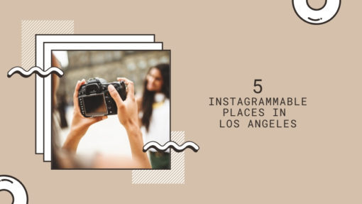 5 Instagrammable Places in Los Angeles
