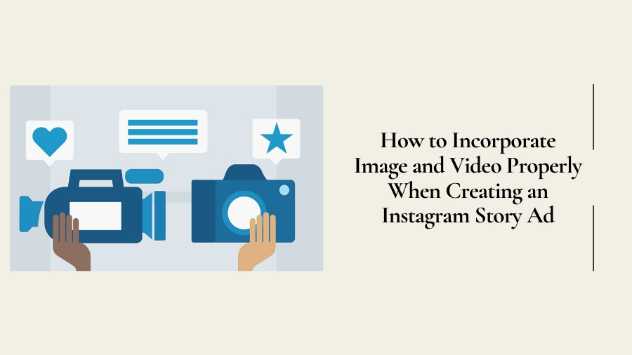 How to Incorporate Image and Video Properly When Creating an Instagram Story Ad