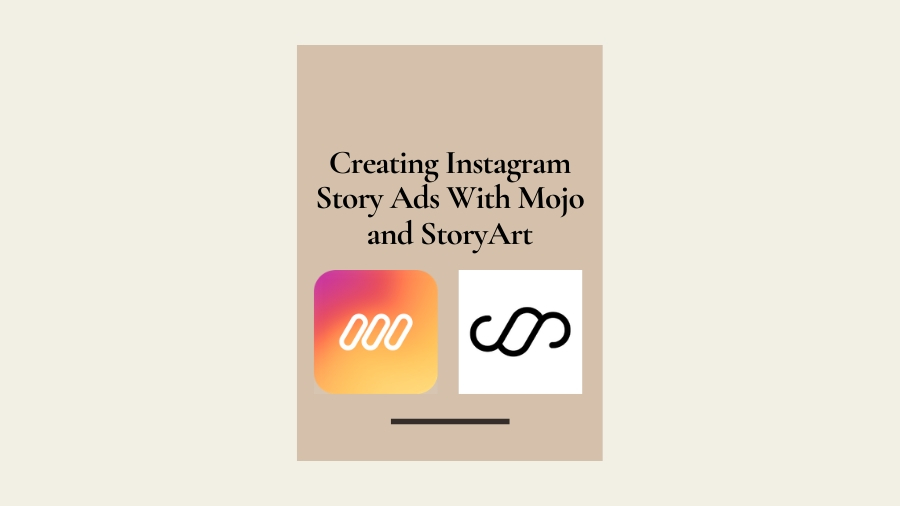 Creating instagram story ads with mojo and storyart