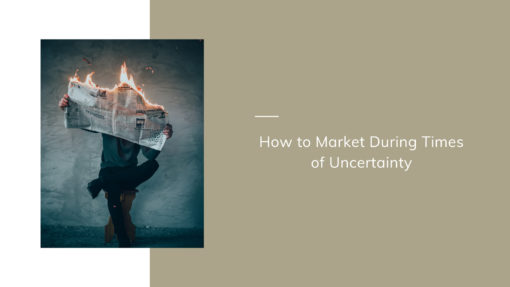 How to Market During Times of Uncertainty