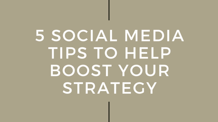 5 Social Media Tips to Help Boost Your Strategy