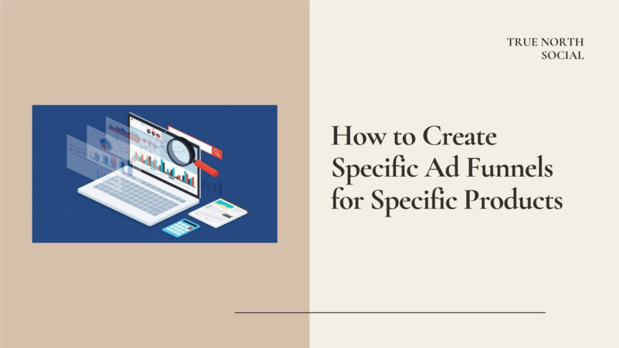 How to Create Specific Ad Funnels for Specific Products