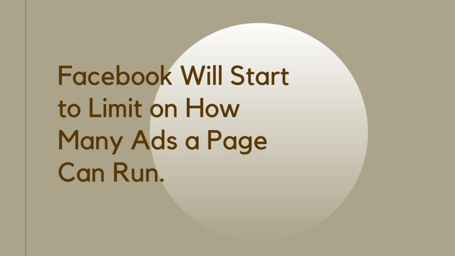 Facebook Will Start to Limit How Many Ads a Page Can Run
