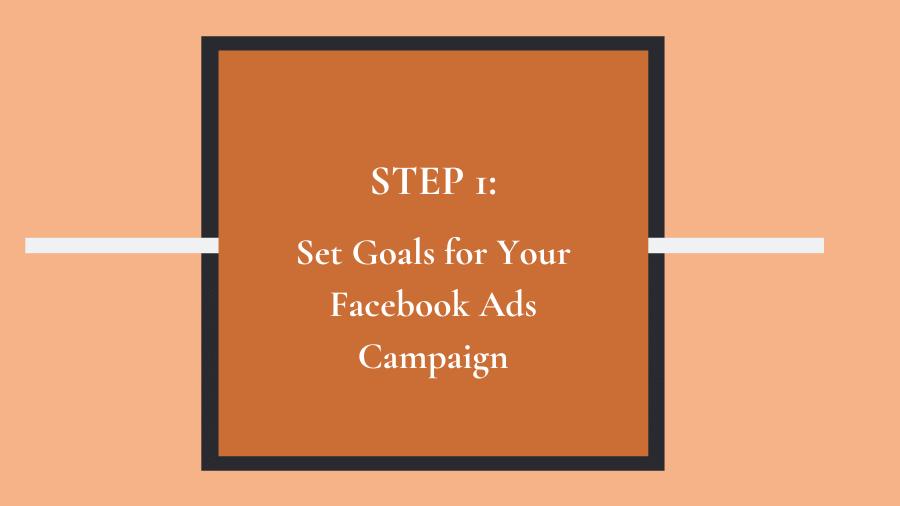 Step 1: Set goals for your Facebook ads campaign