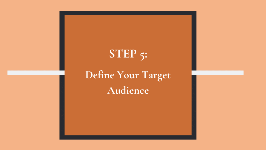 Step 5: Define your target audience