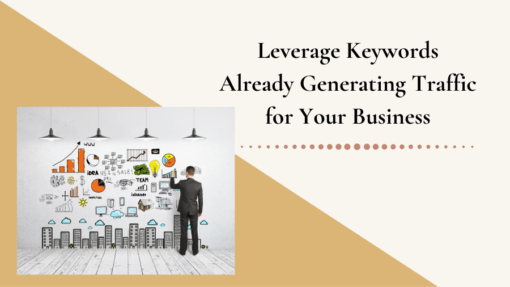 Leverage Keywords Already Generating Traffic for Your Business