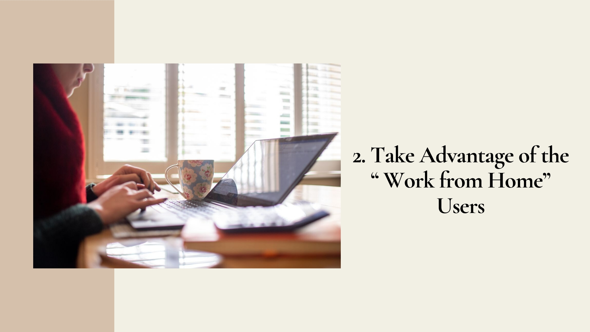 """2. Take Advantage of the """" Work from Home"""" Users 
