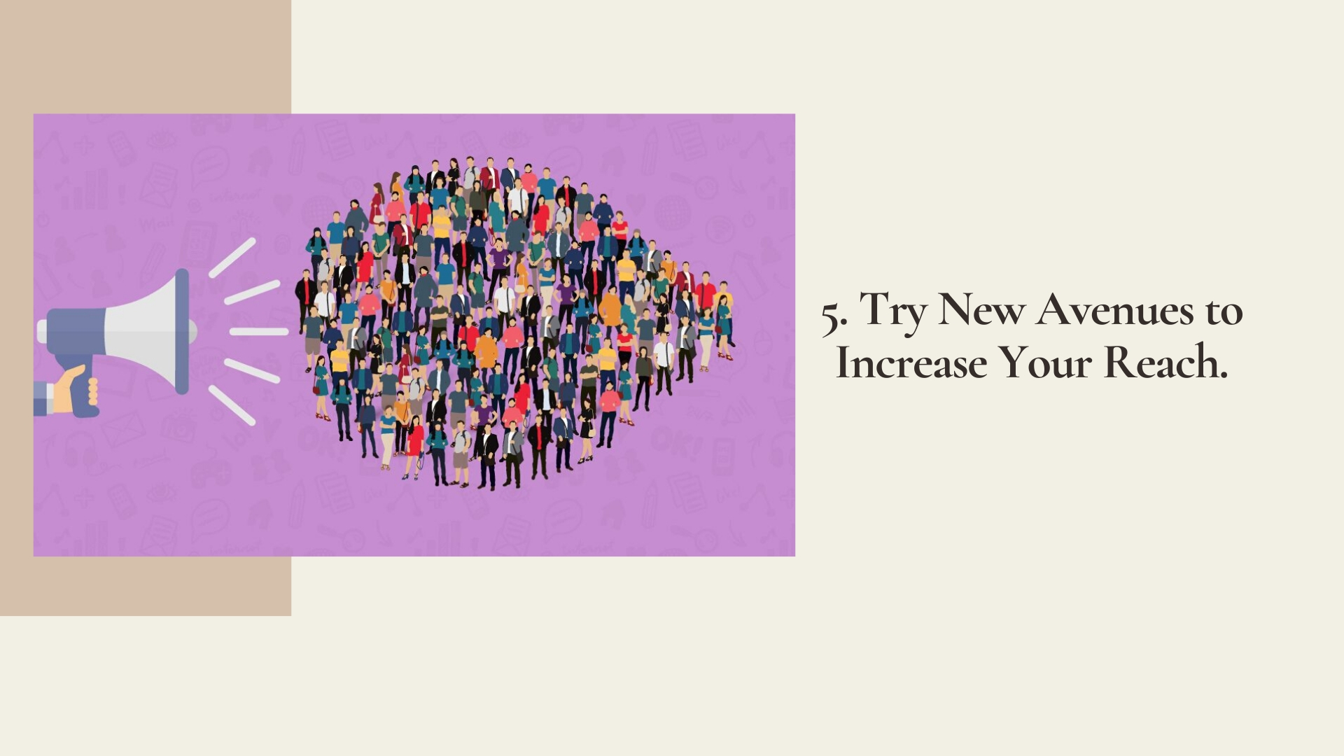 5. Try New Avenues to Increase Your Reach.